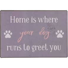 Metalskilt Home is where your dog runs to greet you